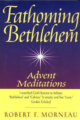 Fathoming Bethlehem: Advent Meditations (Paperback)
