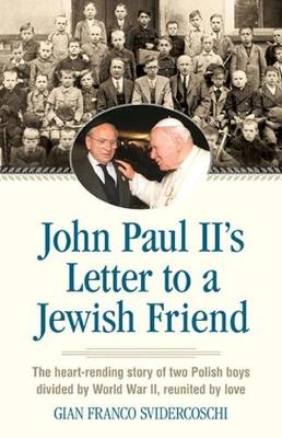 John Paul Ii's Letter to a Jewish Friend: The Heart-Rending Story of Two Polish Boys Divided by World War II, Reunited by Love (Paperback)