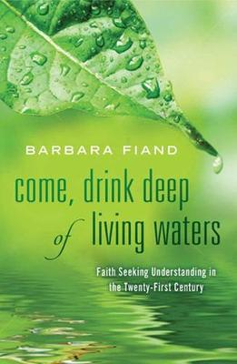Come, Drink Deep of Living Waters: Faith Seeking Understanding in the 21st Century (Paperback)