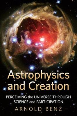 Astrophysics & Creation: Perceiving the Universe Through Science & Participation (Paperback)