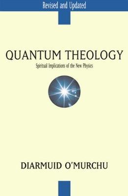 Quantum Theology: Spiritual Implications of the New Physics (Paperback)