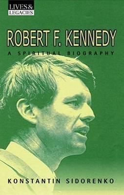 Robert F Kennedy: A Spiritual Biography (Hardback)
