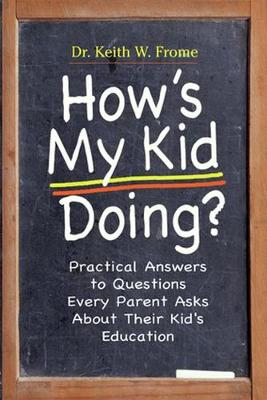 How's My Kid Doing?: Practical Answers to Questions Every Parent Asks About Their Kid's Education (Paperback)