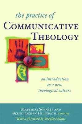 The Practice of Communicative Theology: An Introduction to a New Theological Culture (Paperback)