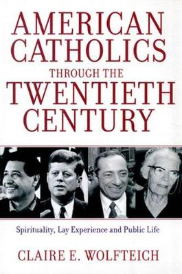 American Catholics Through the Twentieth Century: Spirituality, Lay Experience and Public Life (Paperback)