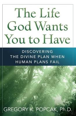 The Life God Wants You to Have: Discovering the Divine Plan When Human Plans Fail (Paperback)