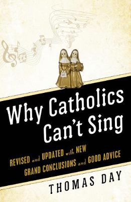 Why Catholics Can't Sing: Revised and Updated With New Grand Conclusions and Good Advice (Paperback)