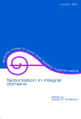 Factorization in Integral Domains - Lecture Notes in Pure and Applied Mathematics 189 (Paperback)