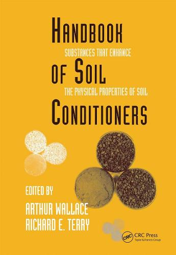 Handbook of Soil Conditioners: Substances That Enhance the Physical Properties of Soil: Substances That Enhance the Physical Properties of Soil - Books in Soils, Plants, and the Environment 62 (Hardback)