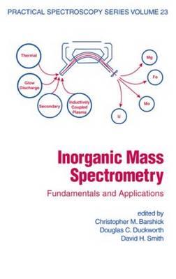 Inorganic Mass Spectrometry: Fundamentals and Applications - Practical Spectroscopy v. 23 (Hardback)