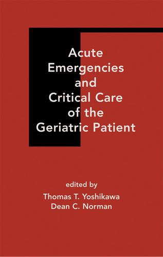 Acute Emergencies and Critical Care of the Geriatric Patient (Hardback)