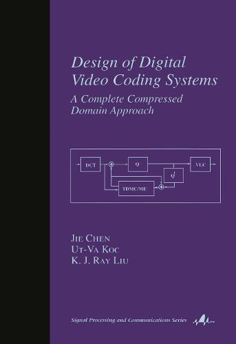 Design of Digital Video Coding Systems: A Complete Compressed Domain Approach - Signal Processing and Communications (Hardback)