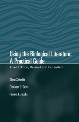 Using the Biological Literature: A Practical Guide, Revised and Expanded (Hardback)