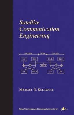 Satellite Communication Engineering - Signal Processing and Communications Series v. 16 (Hardback)