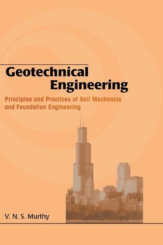 Geotechnical Engineering: Principles and Practices of Soil Mechanics and Foundation Engineering - Civil and Environmental Engineering (Hardback)