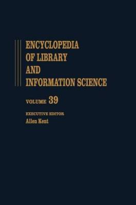 Encyclopedia of Library and Information Science: Accreditation of Library Education to Videotex: Teletext, and the Impatt of Television Systems Information Systems on Library Services Volume 39. Supplement 4 - Library and Information Science Encyclopedia (Hardback)