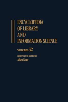 Encyclopedia of Library and Information Science: Volume 52 - Supplement 15: Appraisal of Public Archives to Virtual Reality - Library and Information Science Encyclopedia (Hardback)