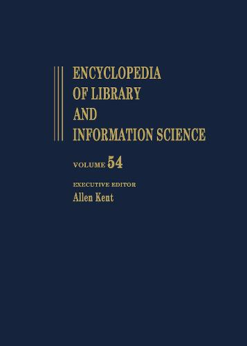 Encyclopedia of Library and Information Science: Volume 54 - Supplement 17: Access to Patron Use Software to Wolfenbottel: the Library at - Library and Information Science Encyclopedia (Hardback)