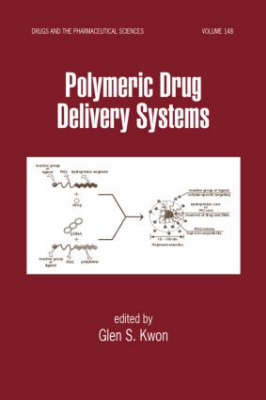 Polymeric Drug Delivery Systems - Drugs and the Pharmaceutical Sciences (Hardback)