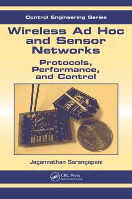 Wireless Ad hoc and Sensor Networks: Protocols, Performance, and Control - Automation and Control Engineering (Hardback)