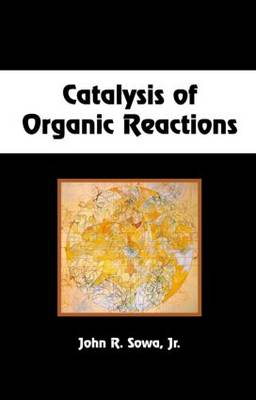 Catalysis of Organic Reactions - Chemical Industries (Hardback)