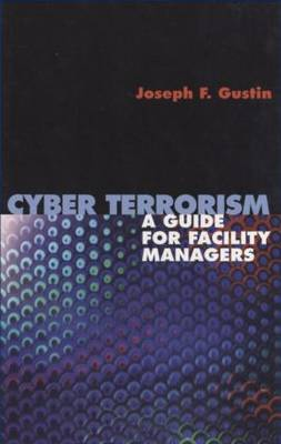 Cyberterrorism: A Guide for Facility Managers (Hardback)