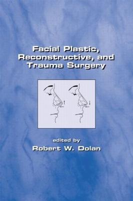 Facial Plastic, Reconstructive and Trauma Surgery (Hardback)