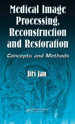 Medical Image Processing, Reconstruction and Restoration: Concepts and Methods - Signal Processing and Communications 2 (Hardback)