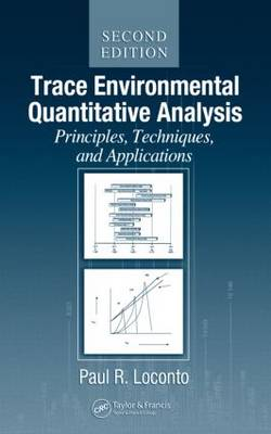 Trace Environmental Quantitative Analysis: Principles, Techniques and Applications, Second Edition (Hardback)