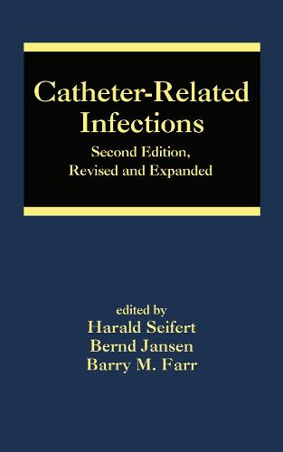 Catheter-Related Infections, Second Edition - Infectious Disease and Therapy (Hardback)