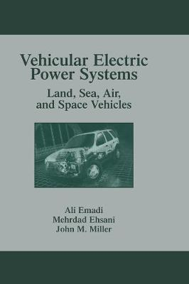 Vehicular Electric Power Systems: Land, Sea, Air and Space Vehicles (Hardback)
