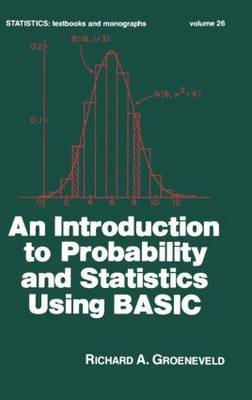 An Introduction to Probability and Statistics Using Basic - Statistics:  A Series of Textbooks and Monographs 26 (Hardback)