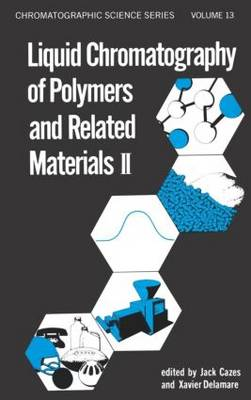 Liquid Chromatography of Polymers and Related Materials, II - Chromatographic Science Series 13 (Hardback)