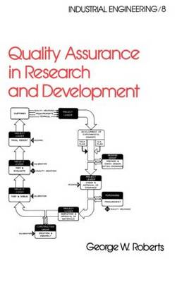 Quality Assurance in Research and Development - Industrial Engineering: A Series of Reference Books and Textboo 8 (Hardback)