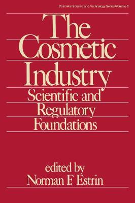 The Cosmetic Industry: Scientific and Regulatory Foundations - Cosmetic Science and Technology (Hardback)