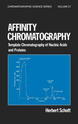 Affinity Chromatography: Template Chromatography of Nucleic Acids and Proteins - Chromatographic Science Series 27 (Hardback)