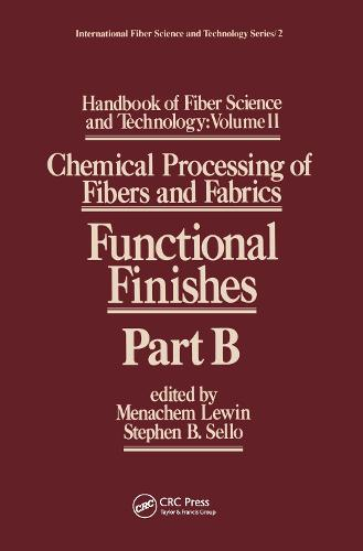 Handbook of Fiber Science and Technology Volume 2: Chemical Processing of Fibers and Fabrics-- Functional Finishes Part B - International Fiber Science and Technology 2 (Hardback)