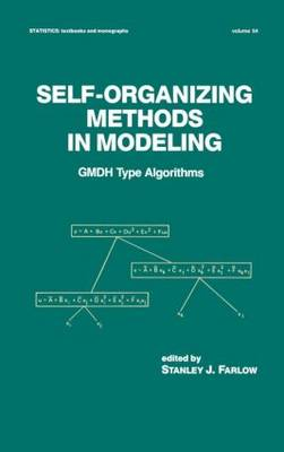 Self-Organizing Methods in Modeling: GMDH Type Algorithms - Statistics:  A Series of Textbooks and Monographs 54 (Hardback)