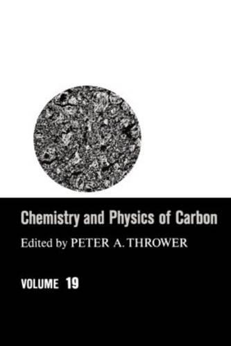 Chemistry & Physics of Carbon: Volume 19 - Chemistry and Physics of Carbon 19 (Hardback)