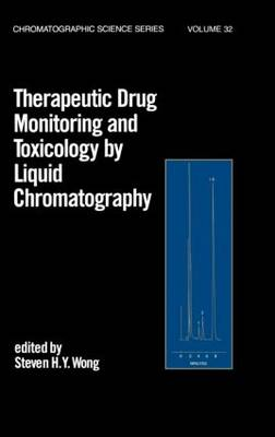 Therapeutic Drug Monitoring and Toxicology by Liquid Chromatography - Chromatographic Science Series 32 (Hardback)