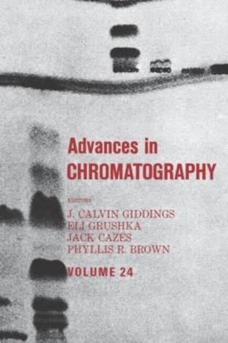 Advances in Chromatography: Volume 24 - Advances in Chromatography 24 (Hardback)