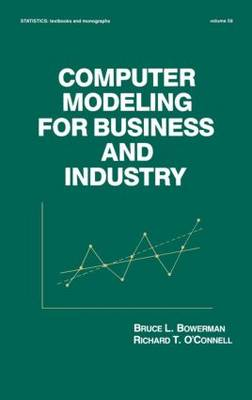 Computer Modeling for Business and Industry - Statistics:  A Series of Textbooks and Monographs 59 (Hardback)