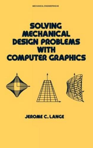 Solving Mechanical Design Problems with Computer Graphics - Mechanical Engineering 48 (Hardback)
