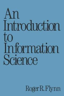 An Introduction to Information Science - Books in Library and Information Science Series 49 (Hardback)