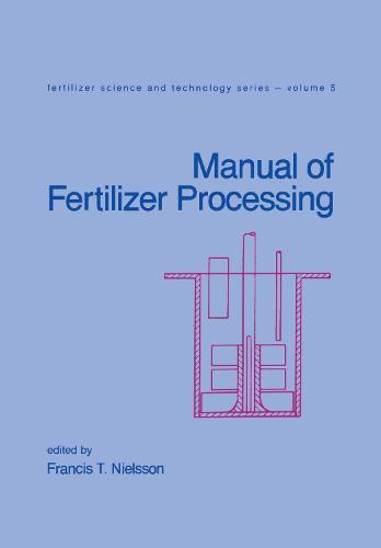 Manual of Fertilizer Processing - Fertilizer Science and Technology 5 (Hardback)