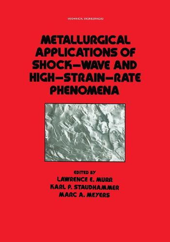 Metallurgical Applications of Shock-Wave and High-Strain Rate Phenomena - Mechanical Engineering 52 (Hardback)