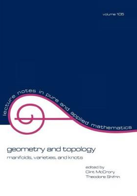 Geometry and Topology: Manifolds: Varieties, and Knots - Lecture Notes in Pure and Applied Mathematics 105 (Paperback)
