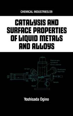 Catalysis and Surface Properties of Liquid Metals and Alloys - Chemical Industries 29 (Hardback)