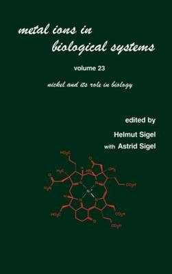 Metal Ions in Biological Systems: Volume 23: Nickel and its Role in Biology - Metal Ions in Biological Systems 23 (Hardback)