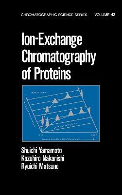 Ion-Exchange Chromatography of Proteins - Chromatographic Science Series (Hardback)